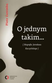 O jednym takim… Biografia Jarosława Kaczyńskiego