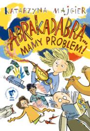 Abrakadabra… Mamy problem!