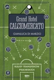 Grand Hotel Calciomercato. Kulisy transferów piłkarskich